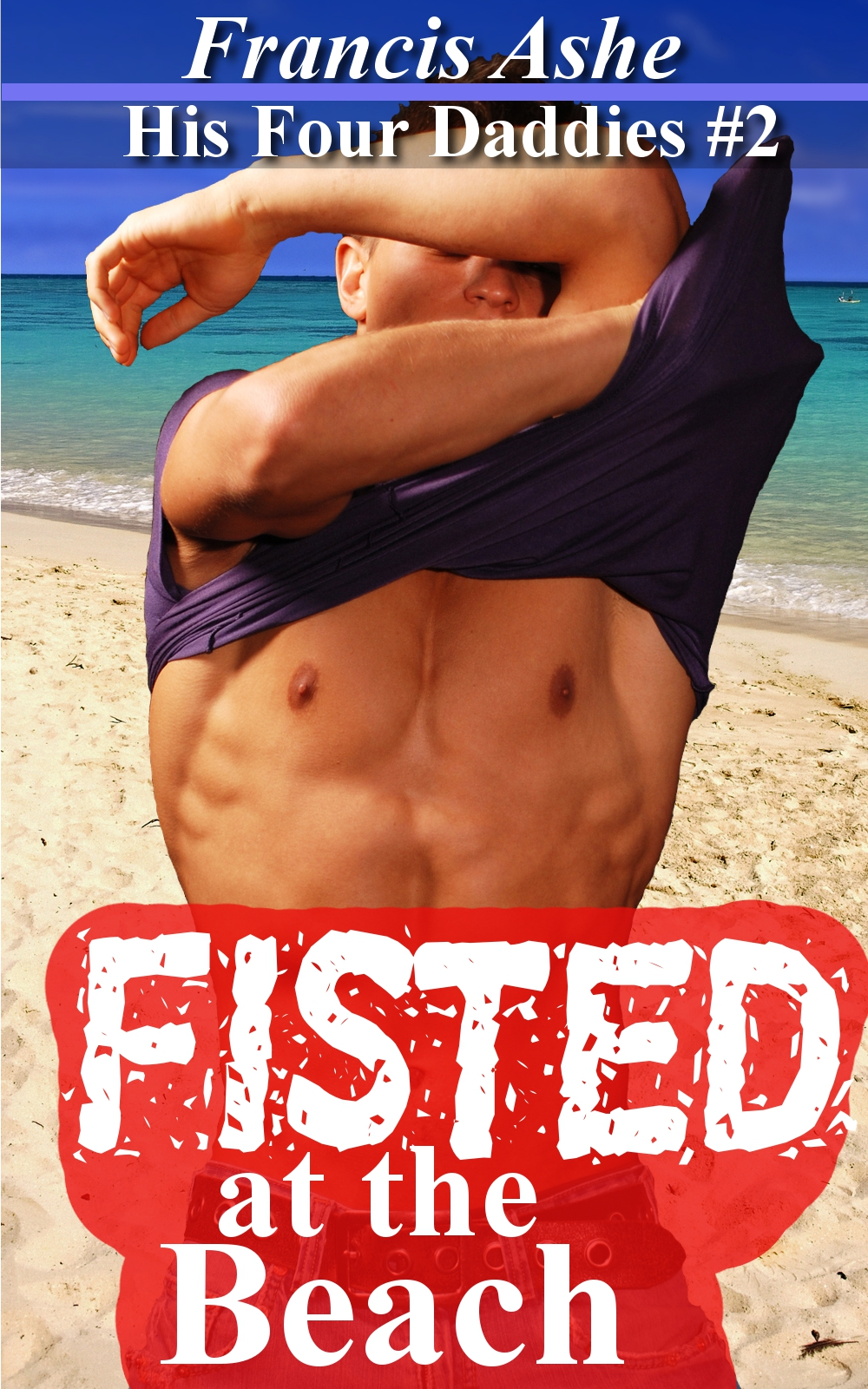 Francis Ashe - His Four Daddies 2 - Fisted at the Beach (M+/m Taboo Sex Gangbang)