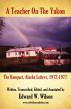 A Teacher on the Yukon - The Rampart Alaska Letters by Edward W. Wilson