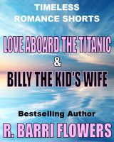 Cover for 'Love Aboard the Titanic/Billy the Kid's Wife (Timeless Romance Shorts)'