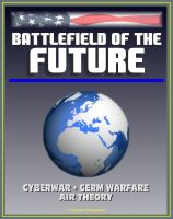 Cover for 'Battlefield of the Future: 21st Century Warfare Issues - Air Theory for the 21st Century, Cyberwar, Biological Weapons and Germ Warfare, New-Era Warfare'