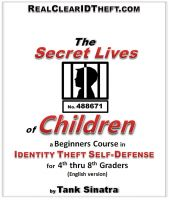 Cover for 'The Secret Lives of Children - A Beginners Course in Identity Theft Self-Defense'