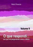 O que respondi aos que me perguntaram sobre a Biblia - Vol. 9