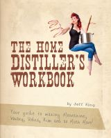 Cover for 'The Home Distiller's Workbook: Your Guide to Making Moonshine, Whisky, Vodka, Rum and So Much More!'