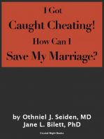 Cover for 'I Got Caught Cheating - How Can I Save My Marriage? By Dr. Othniel Seiden and Dr. Jane Bilett (Authors)'