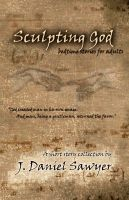 Cover for 'Sculpting God: Bedtime Stories For Adults'