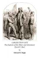 Cover for 'Larger Than Life: The Exploits of the Miner and Adventurer David E. Buel'