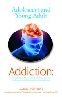 Cover for 'Adolescent and Young Adult Addiction: The Pathological Relationship To Intoxication and the Interpersonal Neurobiology Underpinnings'