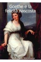 Cover for 'Goethe e la felicità nascosta'