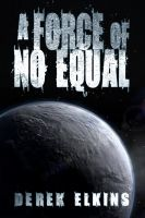 Cover for 'A Force of No Equal'