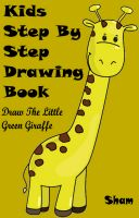 Cover for 'Kids Step By Step Drawing Book : Draw The Little Green Giraffe'