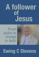 Cover for 'A Follower of Jesus: From alpha to omega in faith'