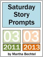 Cover for 'Saturday Story Prompts Collection : 2011.03 and 2013.03'