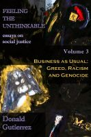 Cover for 'Feeling the Unthinkable, Vol. 3: Business as Usual - Greed, Racism and Genocide'