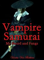 Cover for 'Vampire Samurai: My Sword and Fangs'