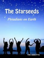 Cover for 'The Starseeds - Pleiadians on Earth - Understanding Your Off Planet Origins'