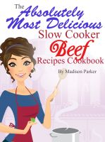 Cover for 'The Absolutely Most Delicious Slow Cooker Beef Recipes Cookbook'