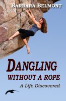 Cover for 'Dangling Without A Rope, A Life Discovered'
