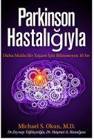 Michael S. Okun M.D. - Parkinson's Treatment Turkish Edition: 10 Secrets to a Happier Life Parkinson Hastalığıyla Daha Mutlu Bir Yaşam İçin Bilinmeyen 10 Sır