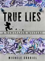 Cover for 'True Lies: A Newspaper Mystery #2'
