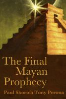 Cover for 'The Final Mayan Prophecy by Paul Skorich and Tony Perona'
