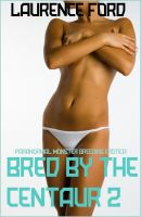 Cover for 'Bred By The Centaur 2 (Paranormal Monster Breeding Erotica)'