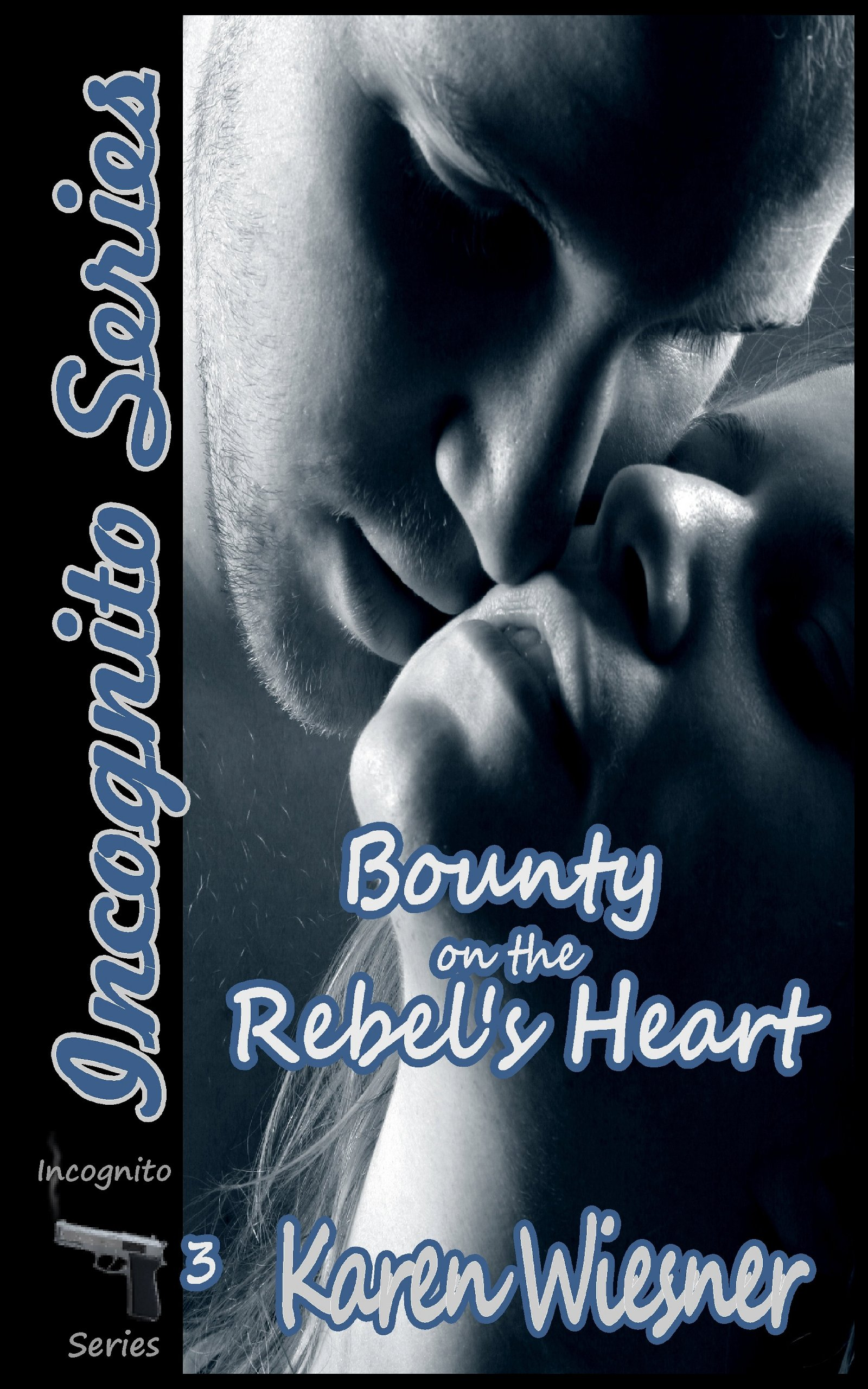 Karen Wiesner - Bounty on the Rebel's Heart, Book 3 of the Incognito Series