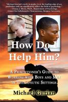 Cover for 'HOW DO I HELP HIM? A Practitioner's Guide To Working With Boys and Men in Therapeutic Settings'