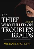 Cover for 'The Thief Who Pulled On Trouble's Braids (Amra #1)'