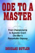 Ode to a Master — From Championship to Supreme Court: One Man's Remarkable Odyssey by Douglas Butler