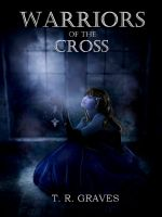 Cover for 'Warriors of the Cross (The Warrior Series #1)'