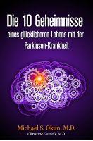 Michael S. Okun M.D. - Die 10 Geheimnisse eines glücklicheren Lebens mit der Parkinson-Krankheit