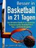Besser in Basketball in 21 Tagen - Das Ultimative Handbuch zur drastischen Verbesserung Ihrer Basketball Wurf, Pass,- und Dribblefähigkeiten by James Wilson
