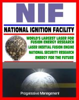 Cover for '21st Century Essential Guide to NIF - National Ignition Facility - Laser Inertial Confinement Nuclear Fusion for Energy Research and National Security, LIFE Power Concept'