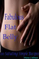 Cover for 'Fabulous Flat Belly : 110 Satiating Simple Recipes'