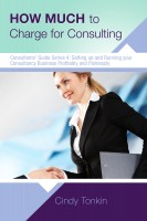 How Much to Charge for Consulting: Profitable and Painless Consulting