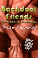 Cover for 'Backdoor Friends:The Complete Collection: Gay Erotica'