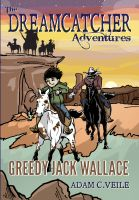 Cover for 'The Dreamcatcher Adventures: Greedy Jack Wallace'