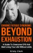 Chronic Fatigue Syndrome: Beyond Exhaustion - A Guide To Overcome CFS And Start Living Your Life Without Limits. by Kristy Clark