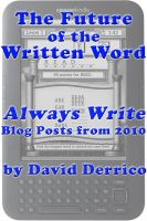 "Cover for 'The Future of the Written Word: ""Always Write"" Blog Posts from 2010'"
