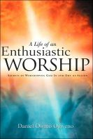 Cover for 'A Life Of An Enthusiastic Worship: Secrets of Worshipping God in-and-out-of Season'