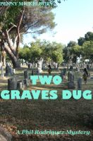 Cover for 'Two Graves Dug: A Phil Rodriquez Mystery'