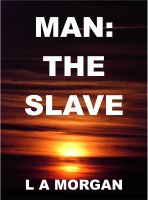 Cover for 'Man: The Slave'
