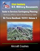 Cover for '21st Century U.S. Military Documents: Guide to Services Contingency Planning: Mortuary Affairs, Search And Recovery (S&R) - Air Force Handbook 10-247, Volume 4 - Aircraft Crashes'