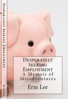 Cover for 'Desperately Seeking Employment: A Memoir of Misadventures'