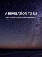 Cover for 'A Revelation to Us (whose readeth, let him understand)'