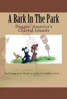 Cover for 'A Bark In The Park-Doggin' America's Coastal Islands'