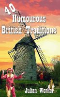 Cover for '40 Humourous British Traditions'
