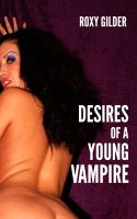 Roxy Gilder - Desires of a Young Vampire