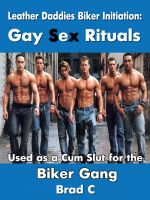 Cover for 'Leather Daddies Biker Initiation: Gay Sex Rituals. Used as a Cum Slut for the Biker Gang'