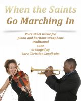 Cover for 'When the Saints Go Marching In Pure sheet music for piano and baritone saxophone traditional tune arranged by Lars Christian Lundholm'